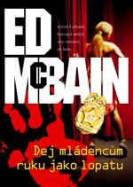 Ed McBain Dej mladencům ruku jako lopatu