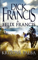 Dick Francis Felix Francis Křížová palba