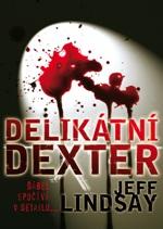Jeff Lindsay Delikátní Dexter